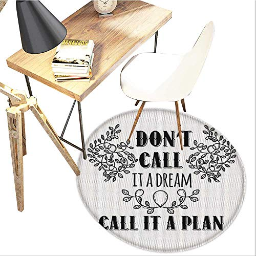 Dream Round Area carpet,Dont Call It a Dream Call It a Plan Inspiring Creative Quote Floral Branches Design Print,Living Room Bedroom StudyNon-Slip Round Carpet,3-Feet Diameter,Black and White
