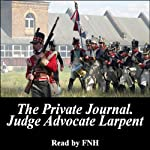 The Private Journal of Judge-Advocate Larpent: Attached to the Head-Quarters of Lord Wellington During the Penninsular War, from 1812 to Its Close | George Larpent