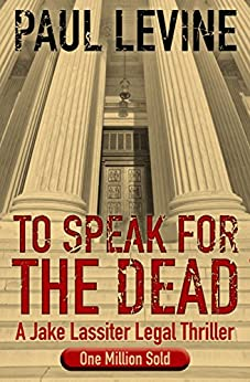 TO SPEAK FOR THE DEAD (Jake Lassiter Legal Thrillers Book 1) by [Levine, Paul]