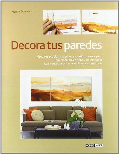 Descargar Libro Decora Tus Paredes: Espectaculares Diseños De Interiores Con Nuevas Técnicas, Sencillas Y Asombrosas Henny Donovan