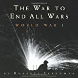 The War to End All Wars, Russell Freedman, 0547026862