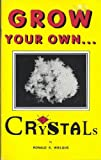 Grow Your Own Crystals, Ronald S. Wielgus, 0963560123