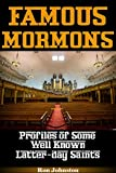 Famous Mormons: Profiles Of Some Well Known Latter-Day Saints