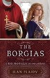 The Borgias: Two Novels in One Volume