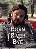 Born River Bye