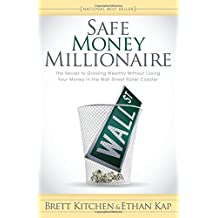 Safe Money Millionaire: The Secret to Growing Wealthy Without Losing Your Money In the Wall Street Roller Coaster