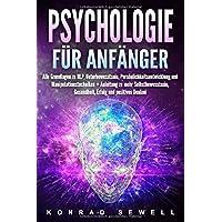 Psychologie für Anfänger: Alle Grundlagen zu NLP, Unterbewusstsein, Persönlichkeitsentwicklung und Manipulationstechniken + Anleitung zu mehr Selbstbewusstsein, Gesundheit, Erfolg und positives Denken
