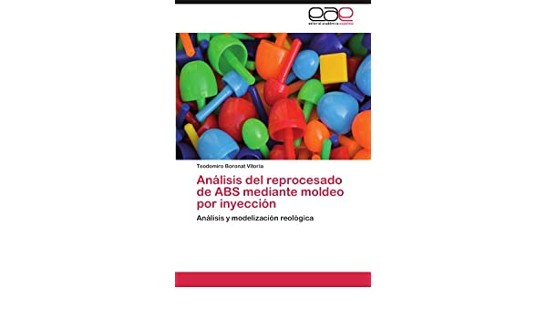 Amazon.com: Análisis del reprocesado de ABS mediante moldeo por inyección: Análisis y modelización reológica (Spanish Edition) (9783847369615): Teodomiro ...