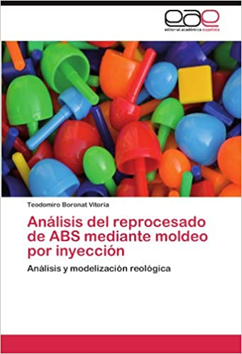 Análisis del reprocesado de ABS mediante moldeo por inyección: Análisis y modelización reológica (Spanish Edition) (Spanish)