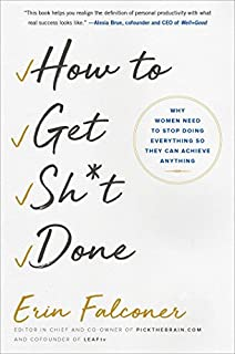 Book Cover: How to Get Sh*t Done: Why Women Need to Stop Doing Everything so They Can Achieve Anything