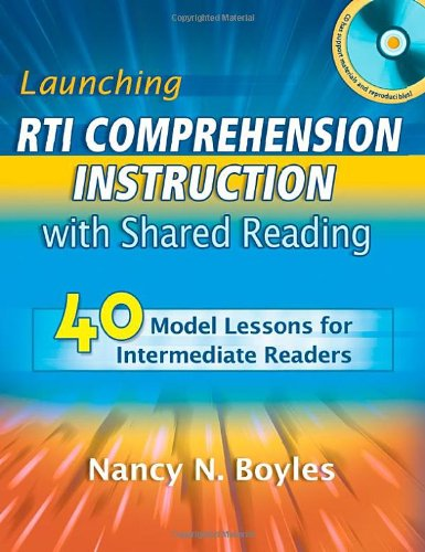 Launching RTI Comprehension Instruction with Shared Reading: 40 Model Lessons for Intermediate Readers (Maupin House) ()