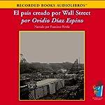 El Pais Creado por Wall Street (Texto Completo) [How Wall Street Created a Nation ] | Ovidio Diaz Espino