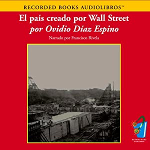 El Pais Creado por Wall Street (Texto Completo) [How Wall Street Created a Nation ] Audiobook