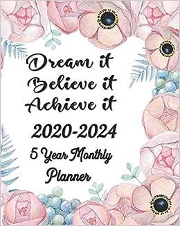 Dream it Believe it Achieve it 2020-2024 5 Year Monthly ...
