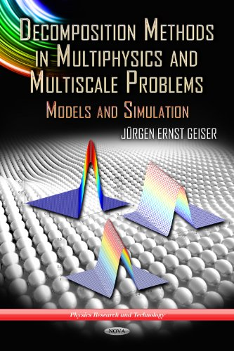 Decomposition Methods in Multiphysics and Multiscale Problems: Models and Simulation (Physics Research and Technology)