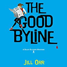 The Good Byline: A Riley Ellison Mystery Audiobook by Jill Orr Narrated by Sarah Naughton