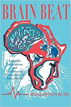 Brain Beat: Scientific Foundations and Evolutionary Perspectives of Brain Health by PhD Michael Hoffmann MD (2015-09-02)
