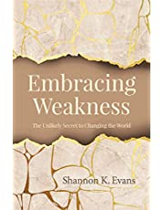 Embracing Weakness: The Unlikely Secret to Changing the World