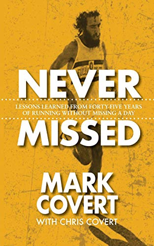 (Never Missed: Lessons Learned from Forty-Five Years of Running Without Missing a Day )