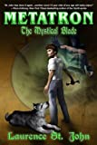 Metatron: The Mystical Blade (Metatron Series) (Volume 2)