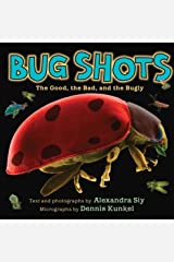 Bug Shots: The Good, the Bad, and the Bugly by Alexandra Siy (2011-09-01) Hardcover