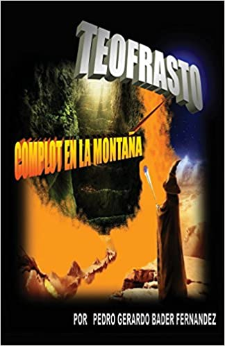 Teofrasto (Complot en la Montaña) (Volume 1) (Spanish Edition): Pedro Gerardo Bader Fernandez, Gloria España: 9780997169706: Amazon.com: Books