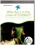 img - for Who Am I in the Lives of Children?: An Introduction to Early Childhood Education (Who Am I in the Lives of Children?) book / textbook / text book