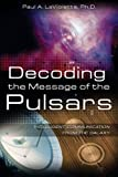 Decoding the Message of the Pulsars, Paul A. LaViolette, 1591430623