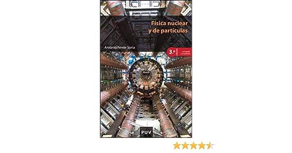 Física nuclear y de partículas, 3a ed. eBook: Antonio Ferrer Soria: Amazon.es: Tienda Kindle