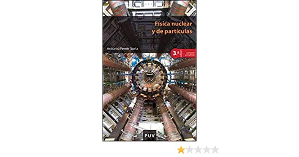Amazon.com: Física nuclear y de partículas, 3a ed. (Spanish Edition) eBook: Antonio Ferrer Soria: Kindle Store