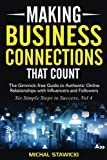 img - for Making Business Connections That Count: The Gimmick-free Guide to Authentic Online Relationships with Influencers and Followers (Six Simple Steps to Success) (Volume 4) book / textbook / text book