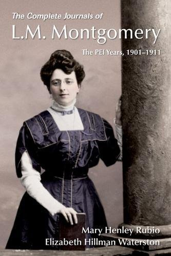 Complete Journals - The Complete Journals of L.M. Montgomery: The PEI Years, 1900-1911 (L M Montgomery Journals)