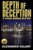 Depth of Deception (a Titanic Murder Mystery), Alexander Galant, 0987983512