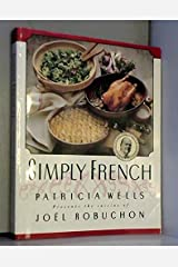 Simply French: Patricia Wells Presents the Cuisine of Joel Robuchon Hardcover