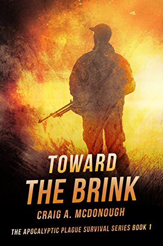 Toward the Brink: The Apocalyptic Plague Survival Series Book 1 by [McDonough, Craig A]