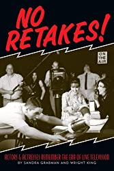NO RETAKES!: ACTORS & ACTRESSES REMEMBER THE ERA OF LIVE TELEVISION