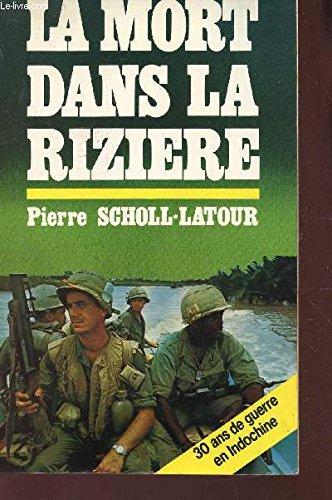 La Mort dans la rizière : 30 ans de guerre en Indochine [Paperback] [Jan 01, 1981] Scholl-Latour Peter