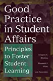 Good Practice in Student Affairs : Principles to Foster Student Learning, Blimling, Gregory S. and Whitt, Elizabeth J., 0787944572