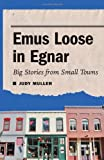Image of Emus Loose in Egnar: Big Stories from Small Towns