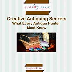 Creative Antiquing Secrets: What Every Antique Hunter Must Know!