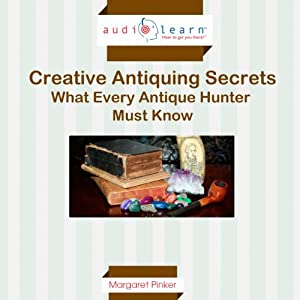 Creative Antiquing Secrets: What Every Antique Hunter Must Know! Audiobook