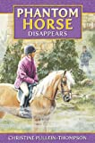 Phantom Horse Disappears, Christine Pullein-Thompson, 1841358215