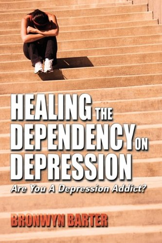 Download Healing the Dependency on Depression Are You a Depression Addict? PDF