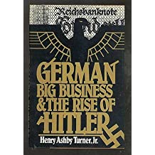 German Big Business and the Rise of Hitler by Henry Ashby Turner (1985-01-24)