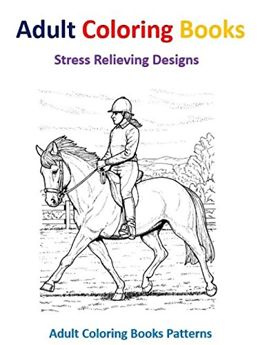 Adult Coloring Books: Horse Designs for Stress Relief by CreateSpace Independent Publishing Platform