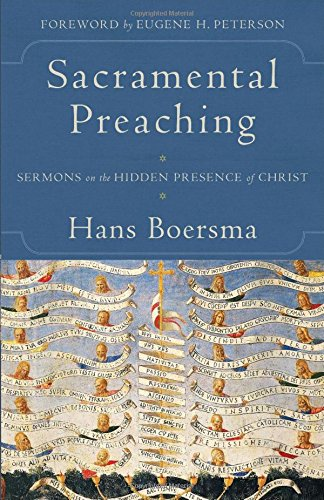 Sacramental Preaching: Sermons on the Hidden Presence of Christ