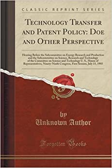 Book Technology Transfer and Patent Policy: Doe and Other Perspective: Hearing Before the Subcommittee on Energy Research and Production and the ... and Technology U. S., House of Represe