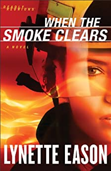 When the Smoke Clears (Deadly Reunions Book #1): A Novel by [Eason, Lynette]