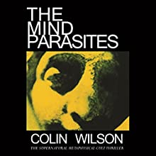 The Mind Parasites: The Supernatural, Metaphysical Cult Thriller Audiobook by Colin Wilson Narrated by Raphael Corkhill