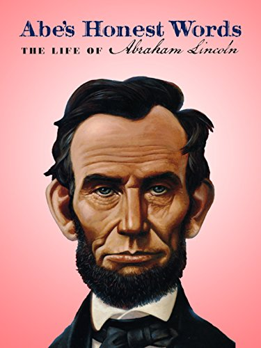 Abe's Honest Words: The Life of Abraham Lincoln ()